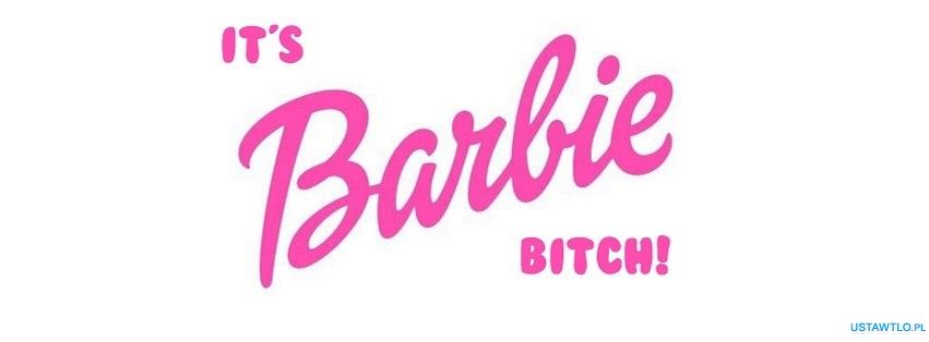 tło It is Barbie bitch ! na facebooka oś czasu